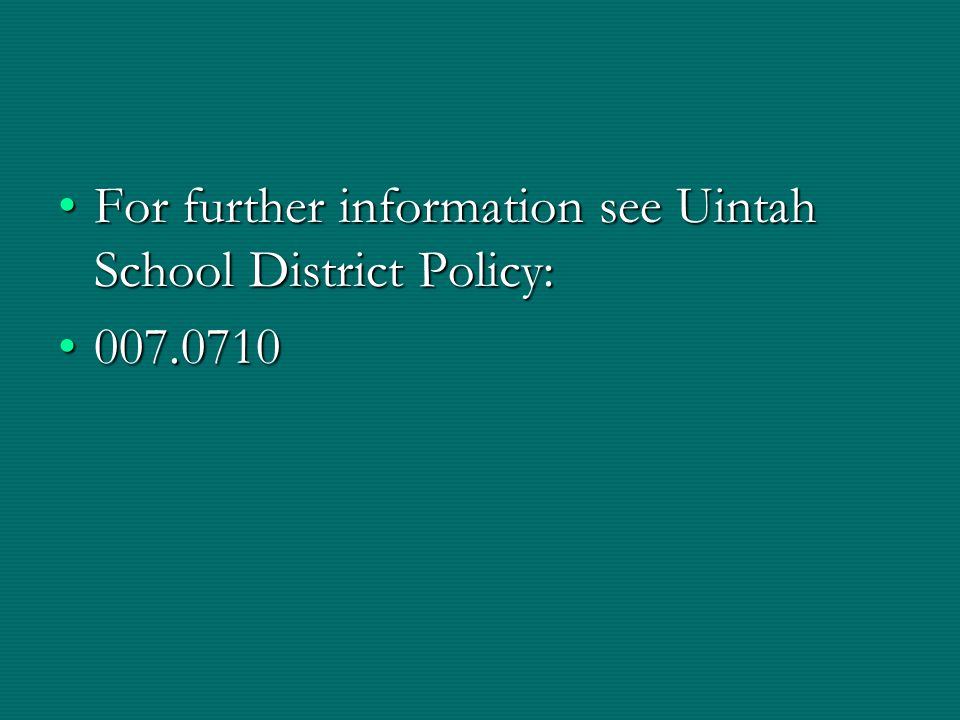 For further information see Uintah School District Policy: