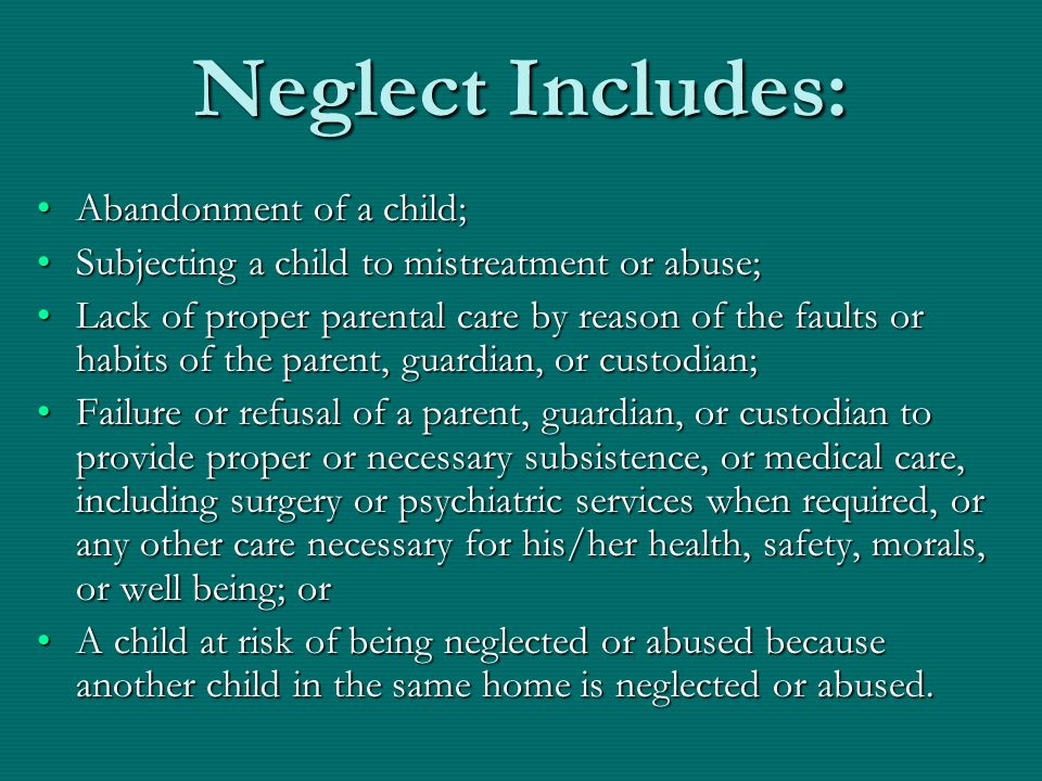 Neglect Includes: Abandonment of a child;