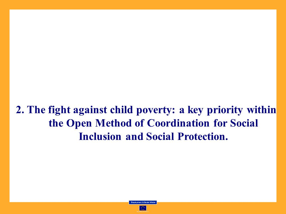 2. The fight against child poverty: a key priority within the Open Method of Coordination for Social Inclusion and Social Protection.