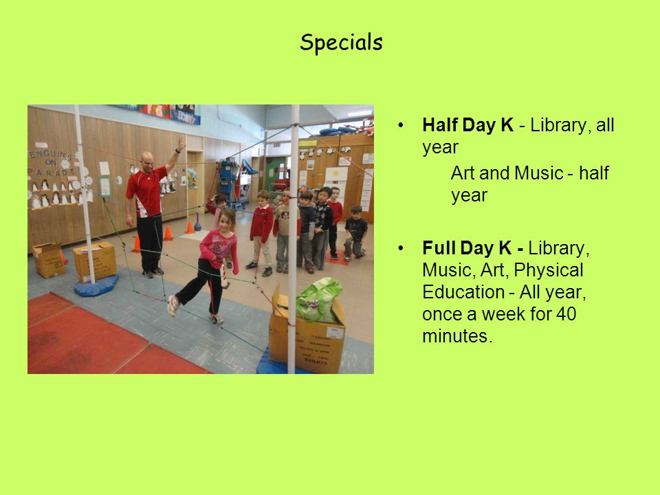 Specials Half Day K - Library, all year Art and Music - half year