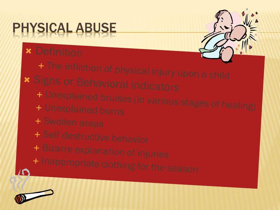 Physical Abuse Definition Signs or Behavioral indicators