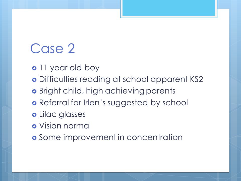 Case 2 11 year old boy Difficulties reading at school apparent KS2