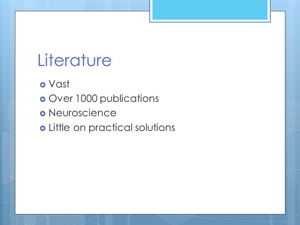 Literature Vast Over 1000 publications Neuroscience