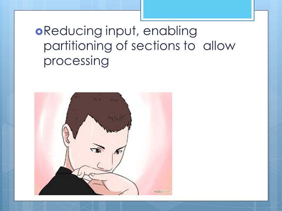 Reducing input, enabling partitioning of sections to allow processing
