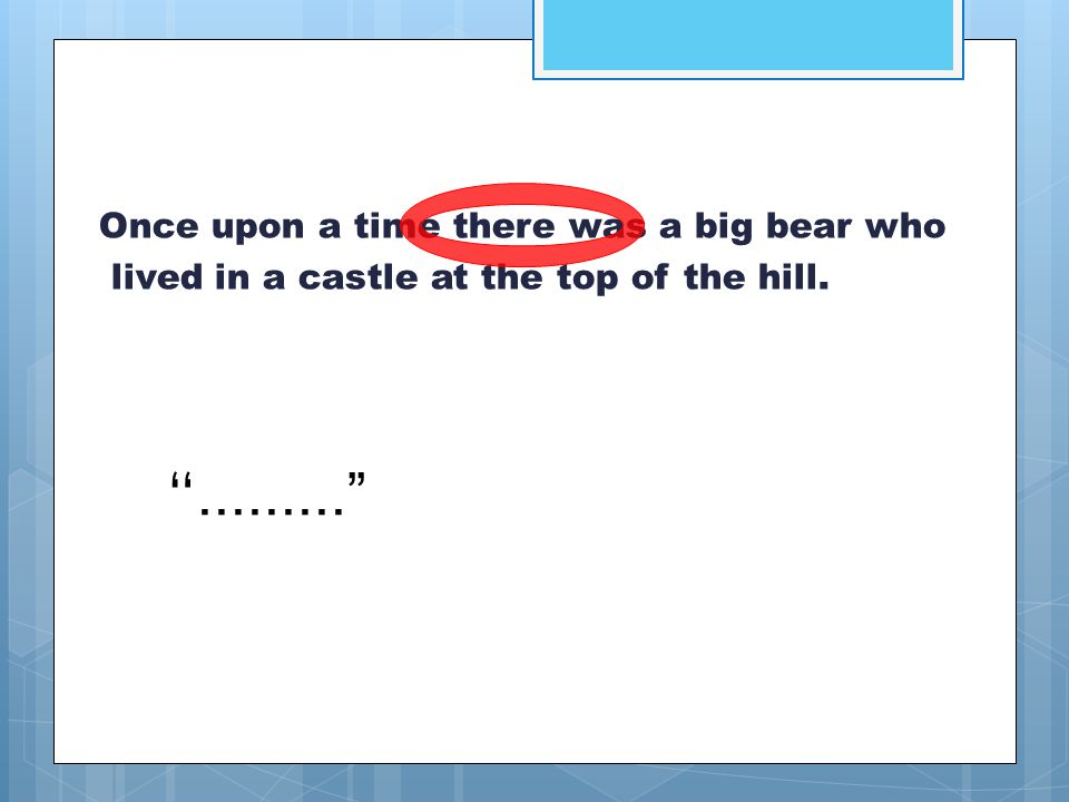 Once upon a time there was a big bear who lived in a castle at the top of the hill.