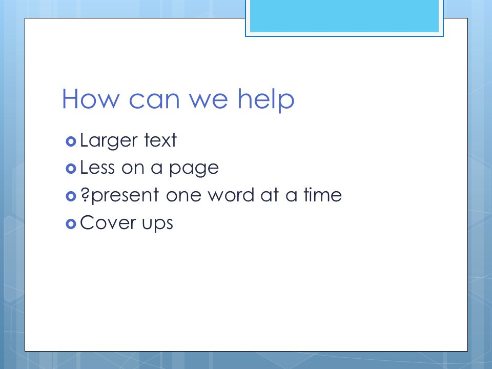 How can we help Larger text Less on a page present one word at a time