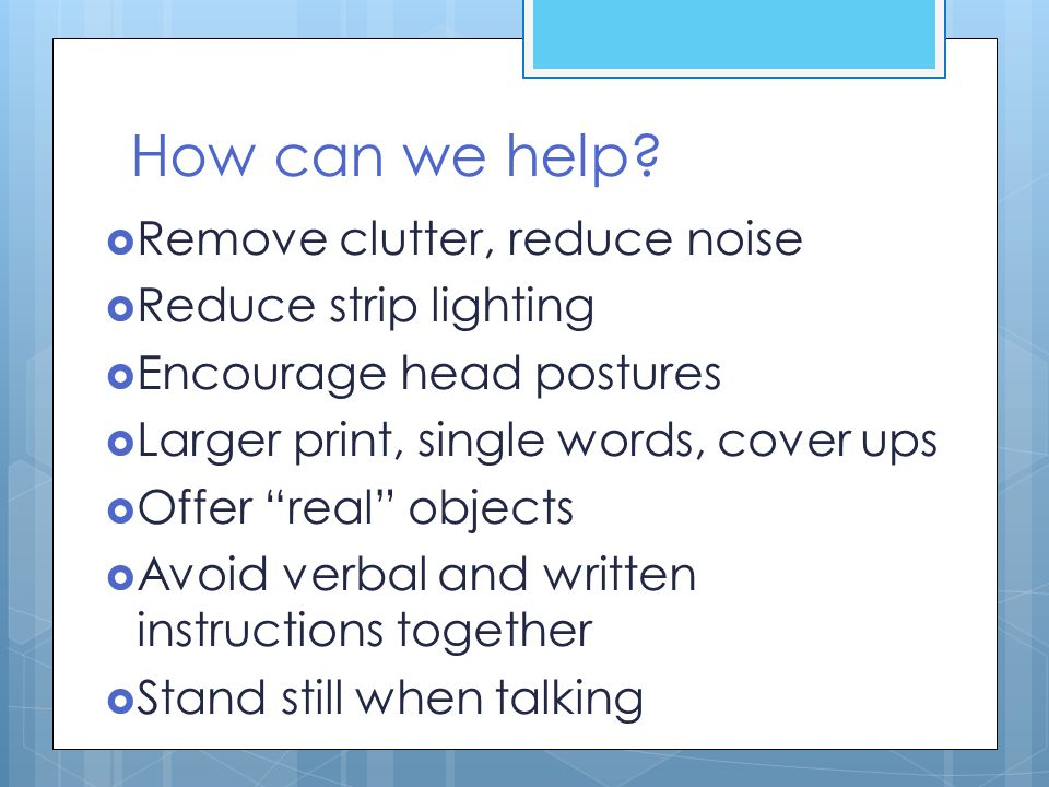 How can we help Remove clutter, reduce noise Reduce strip lighting