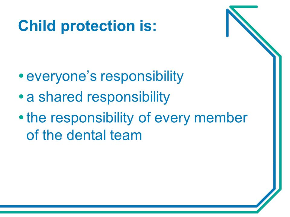 Child protection is: everyone's responsibility a shared responsibility