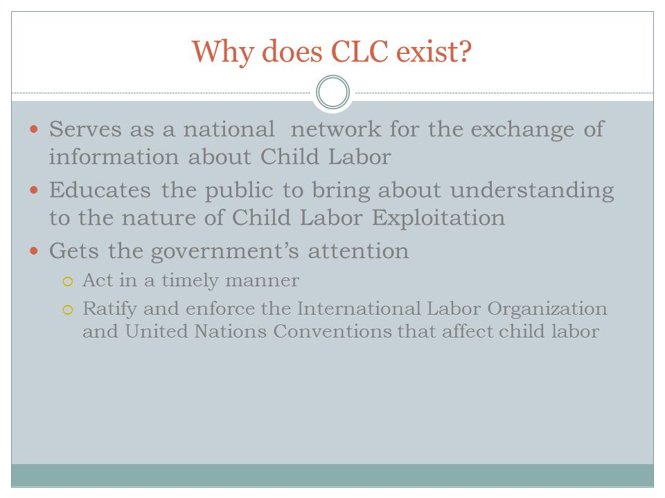 Why does CLC exist Serves as a national network for the exchange of information about Child Labor.