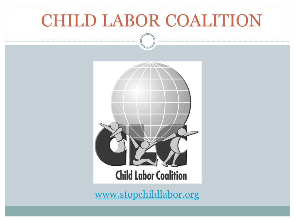 Child Labor Coalition www.stopchildlabor.org
