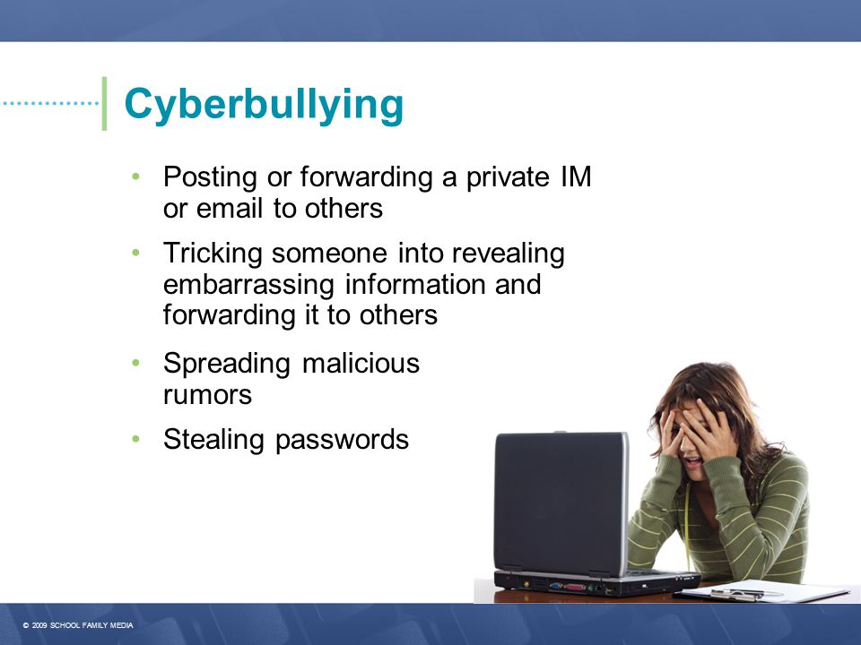 Cyberbullying • Posting or forwarding a private IM or email to others