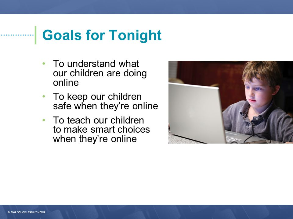 Goals for Tonight • To understand what our children are doing online