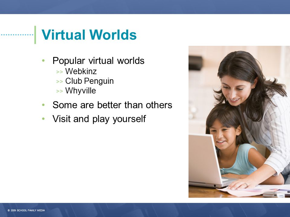 Virtual Worlds • Popular virtual worlds • Some are better than others