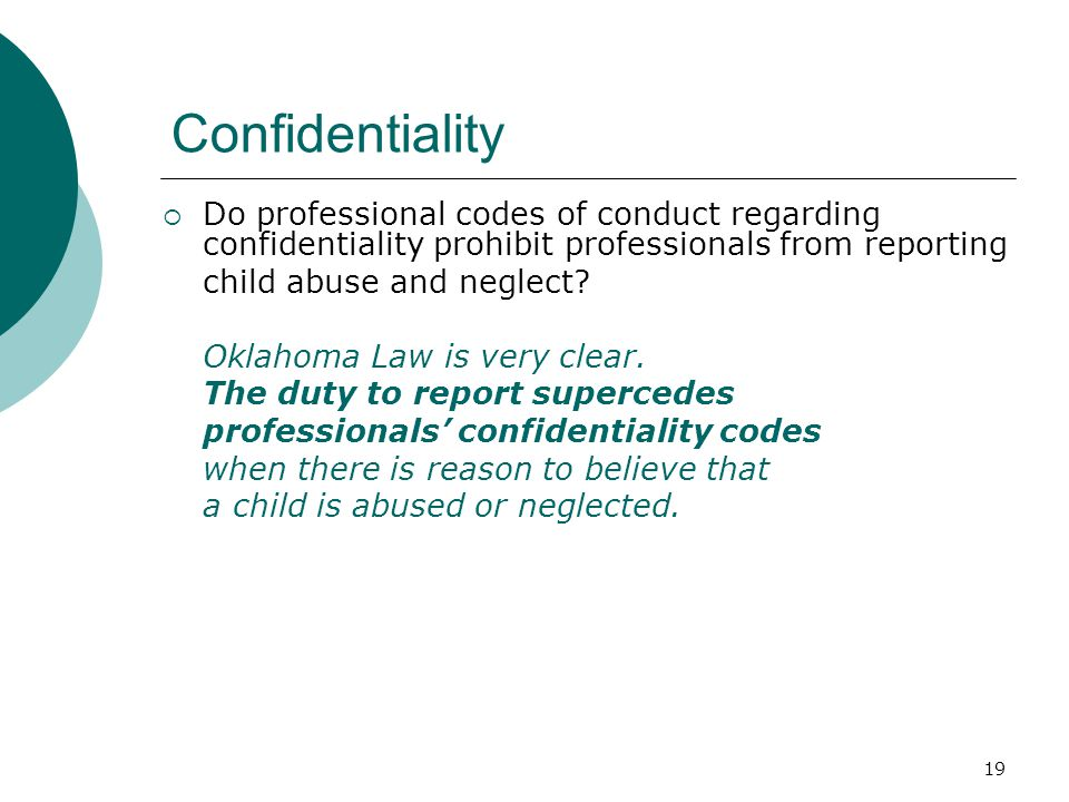 Confidentiality Do professional codes of conduct regarding confidentiality prohibit professionals from reporting.