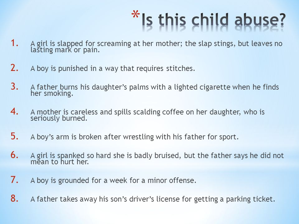 Is this child abuse A girl is slapped for screaming at her mother; the slap stings, but leaves no lasting mark or pain.