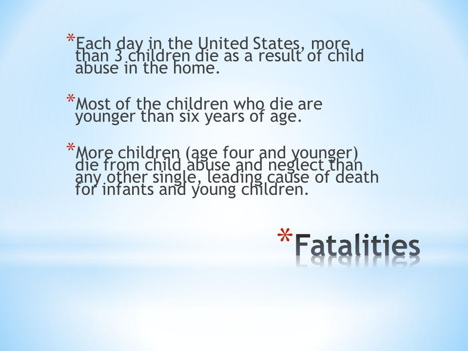 Each day in the United States, more than 3 children die as a result of child abuse in the home.