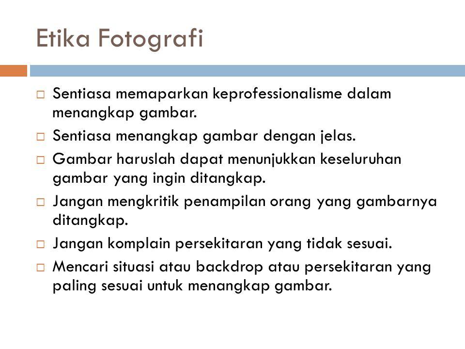 Etika Fotografi Sentiasa memaparkan keprofessionalisme dalam menangkap gambar. Sentiasa menangkap gambar dengan jelas.