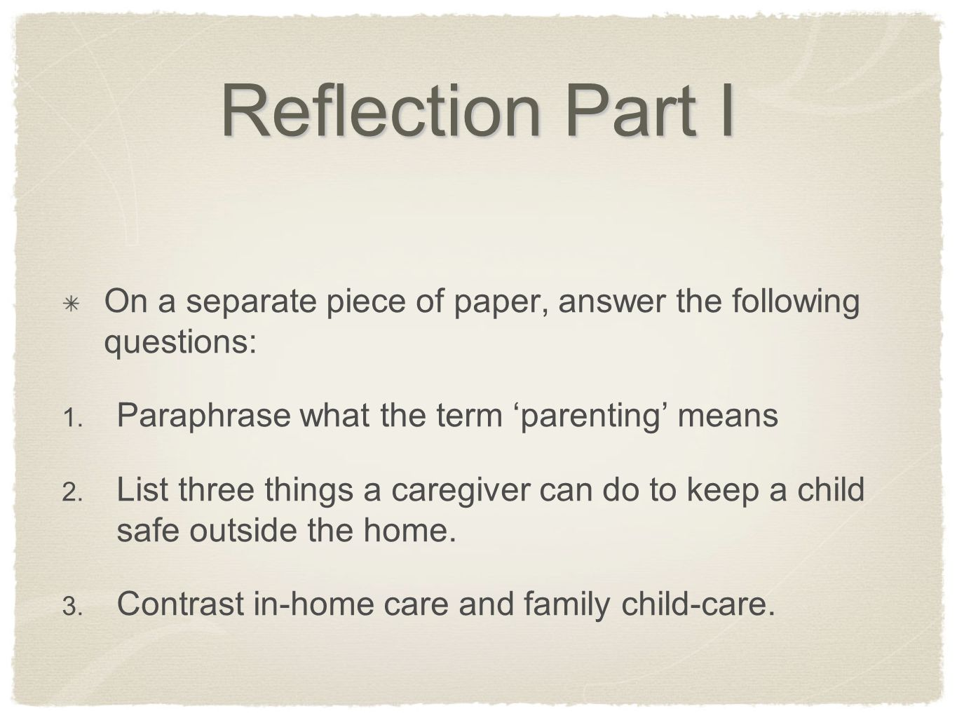 Reflection Part I On a separate piece of paper, answer the following questions: Paraphrase what the term 'parenting' means.