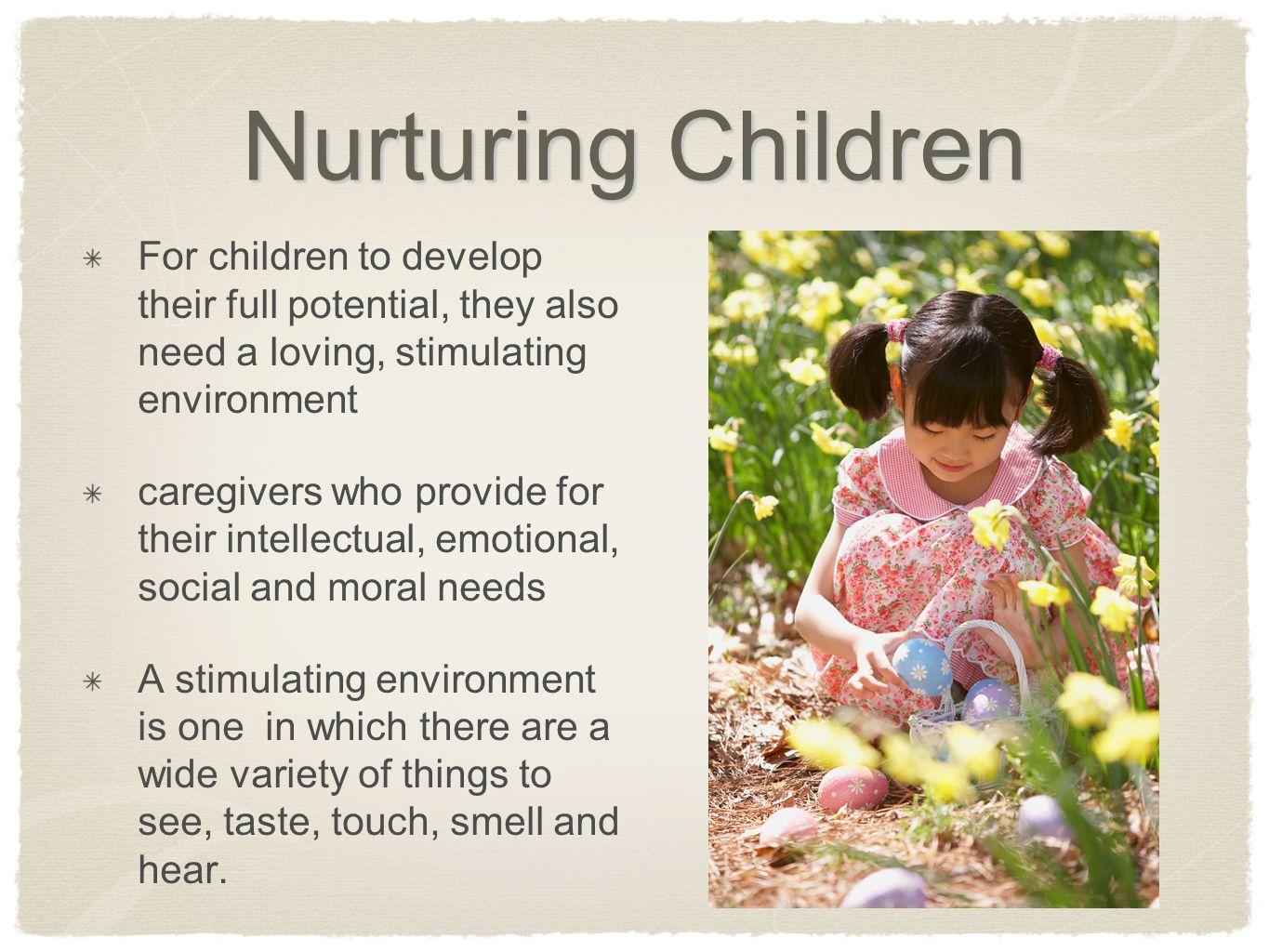 Nurturing Children For children to develop their full potential, they also need a loving, stimulating environment.