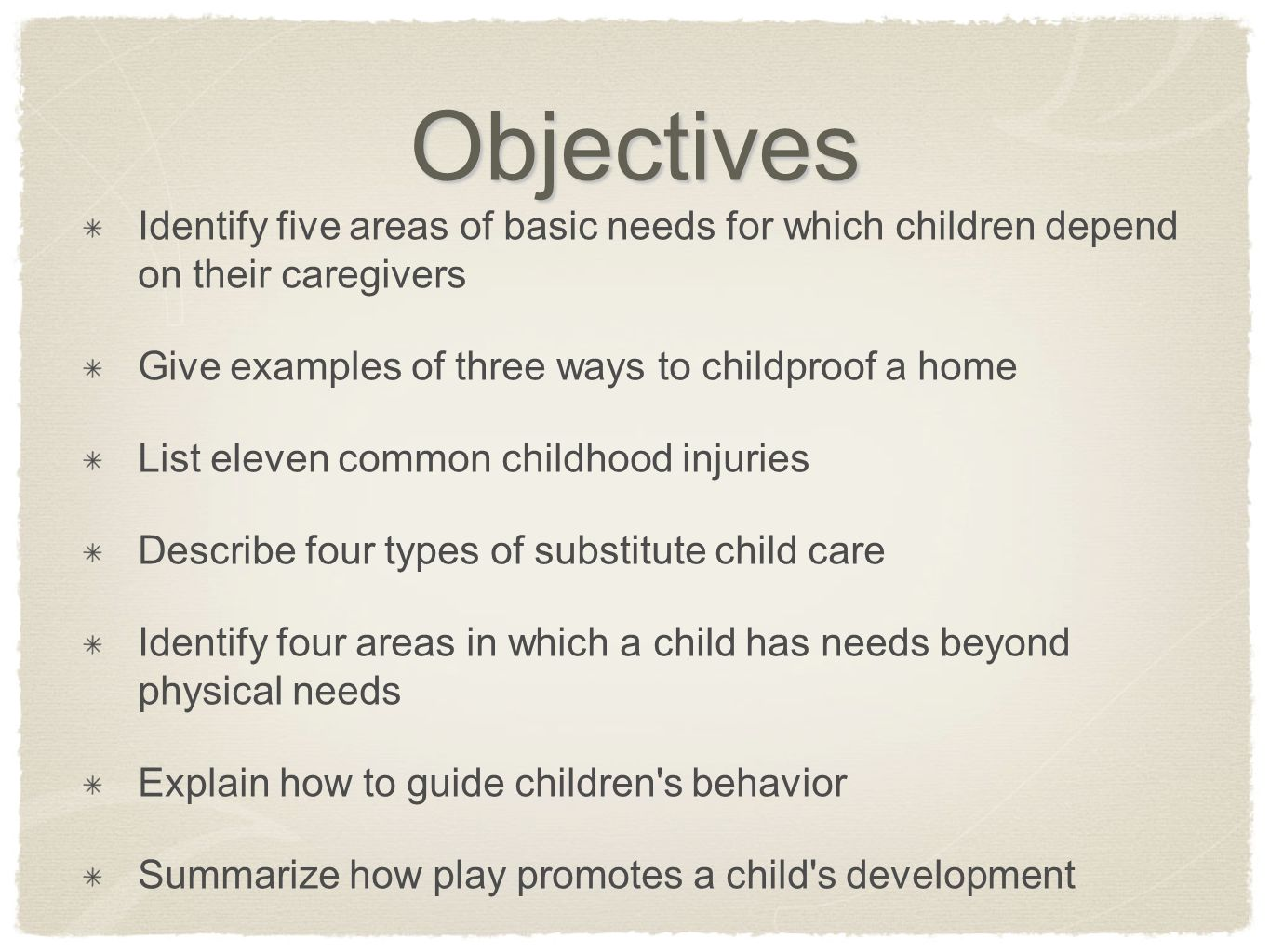 Objectives Identify five areas of basic needs for which children depend on their caregivers. Give examples of three ways to childproof a home.