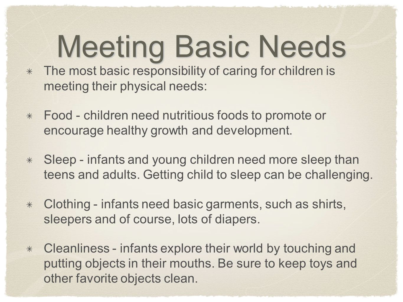 Meeting Basic Needs The most basic responsibility of caring for children is meeting their physical needs: