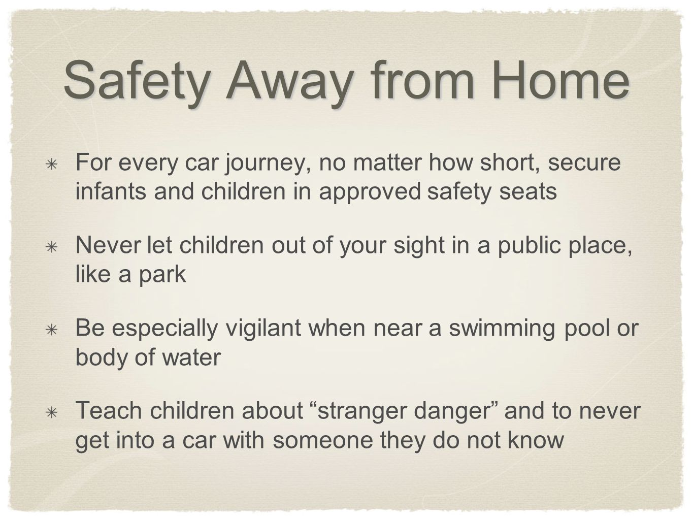 Safety Away from Home For every car journey, no matter how short, secure infants and children in approved safety seats.