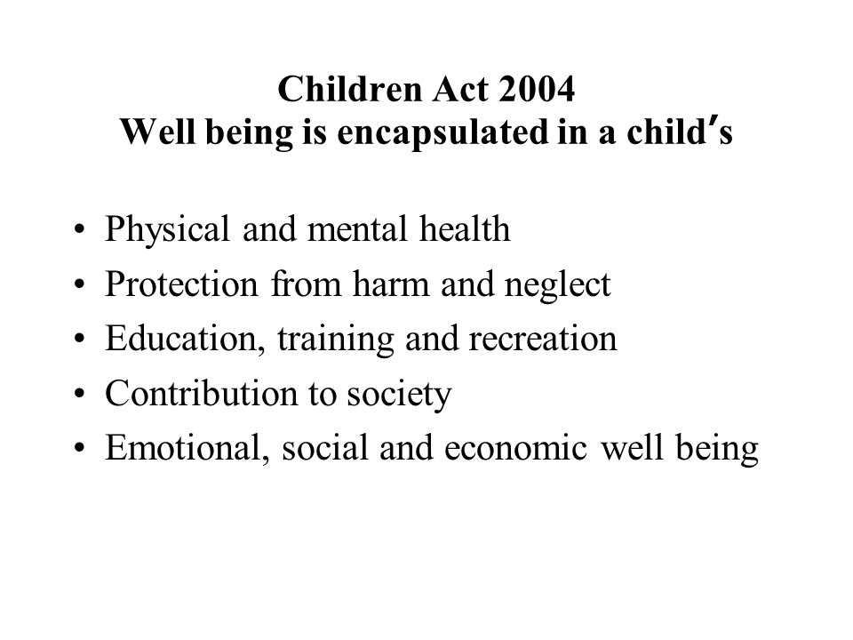 Children Act 2004 Well being is encapsulated in a child's