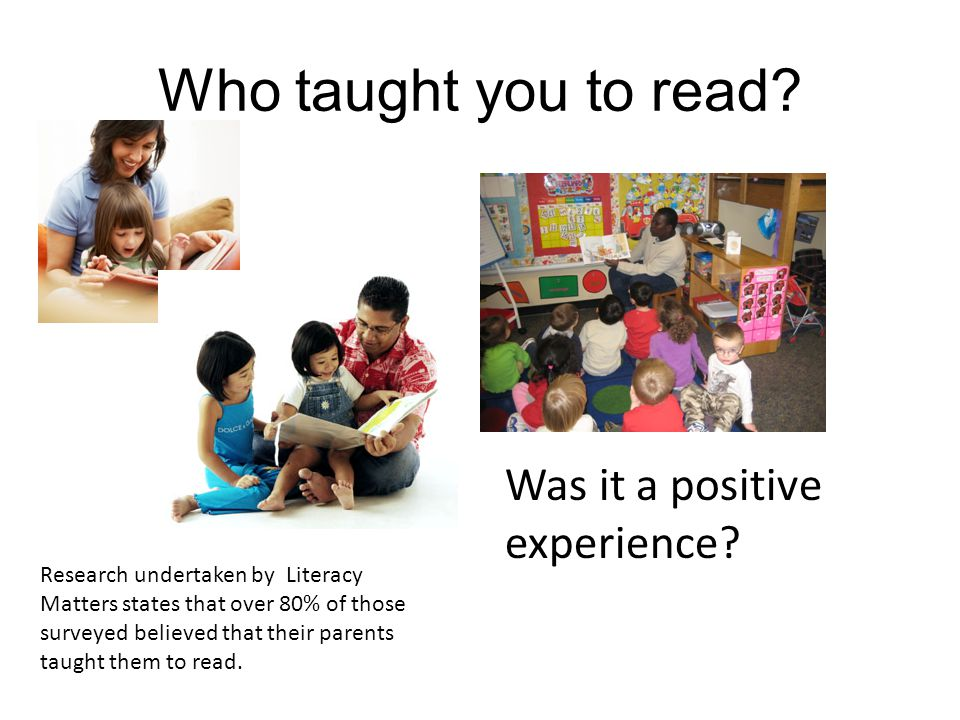 Who taught you to read Was it a positive experience