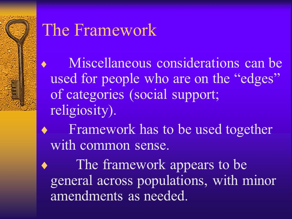 The Framework Framework has to be used together with common sense.