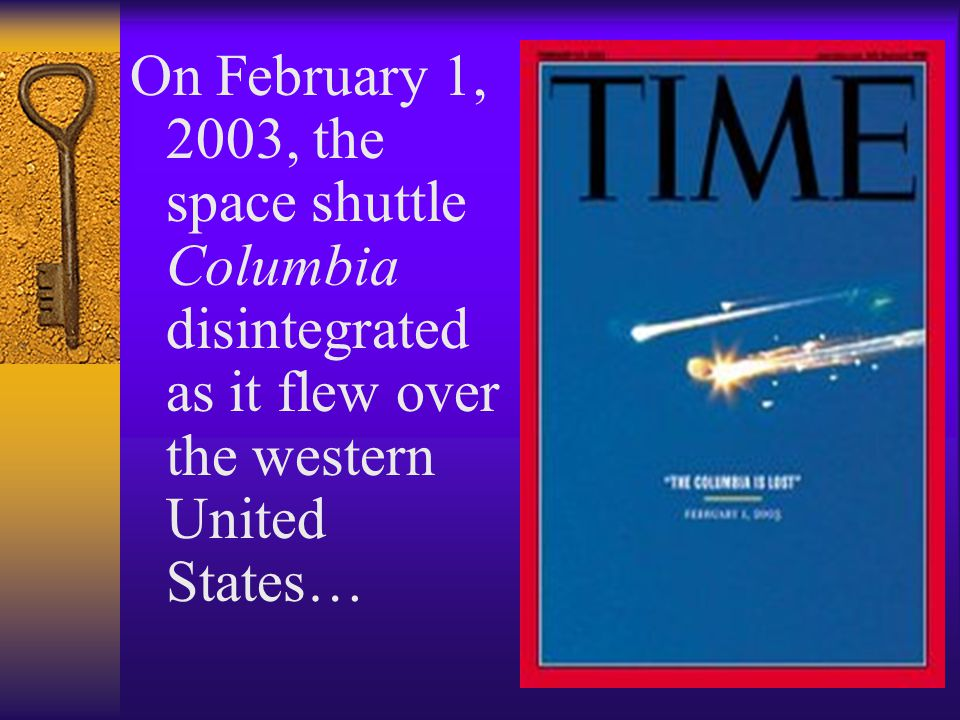 On February 1, 2003, the space shuttle Columbia disintegrated as it flew over the western United States…