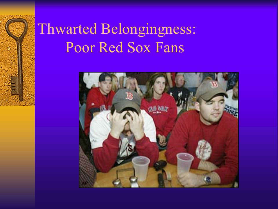 Thwarted Belongingness: Poor Red Sox Fans