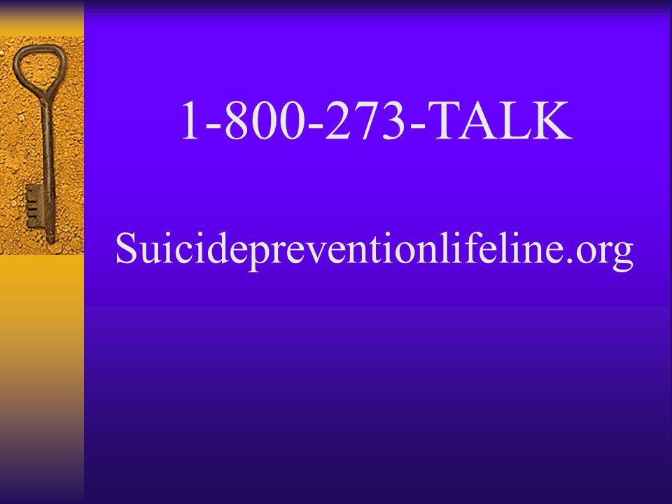 1-800-273-TALK Suicidepreventionlifeline.org
