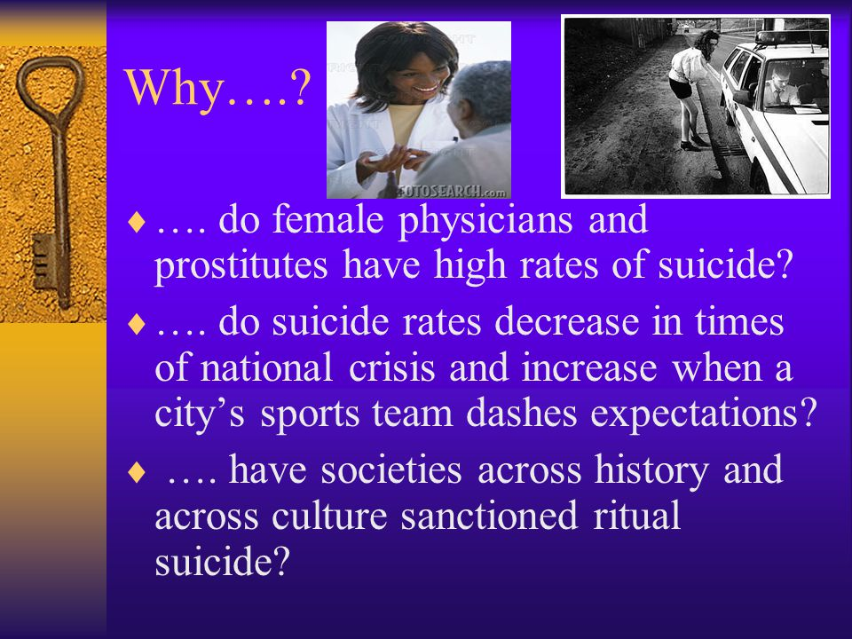 Why…. …. do female physicians and prostitutes have high rates of suicide