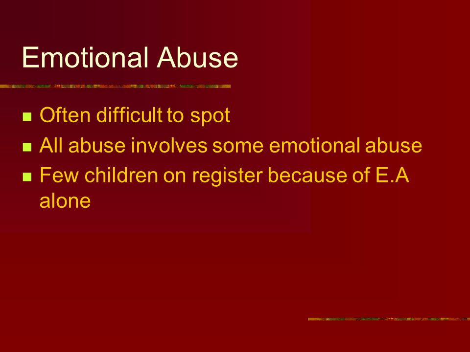 Emotional Abuse Often difficult to spot