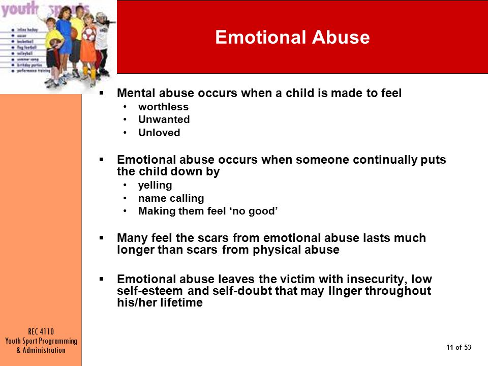 Emotional Abuse Mental abuse occurs when a child is made to feel