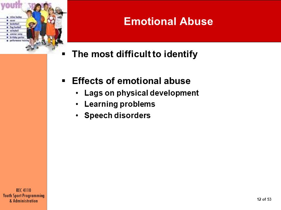 Emotional Abuse The most difficult to identify