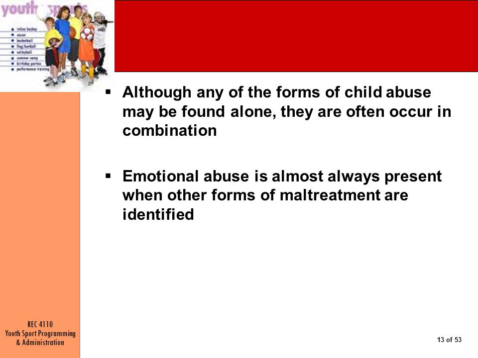 Although any of the forms of child abuse may be found alone, they are often occur in combination