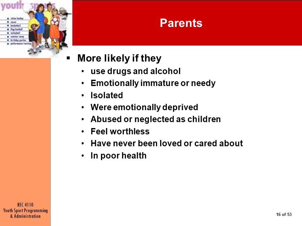 Parents More likely if they use drugs and alcohol