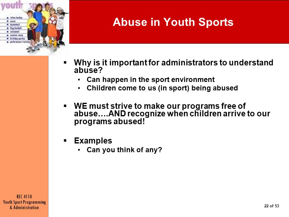 Abuse in Youth Sports Why is it important for administrators to understand abuse Can happen in the sport environment.