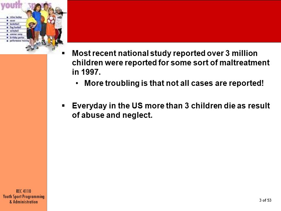 Most recent national study reported over 3 million children were reported for some sort of maltreatment in 1997.