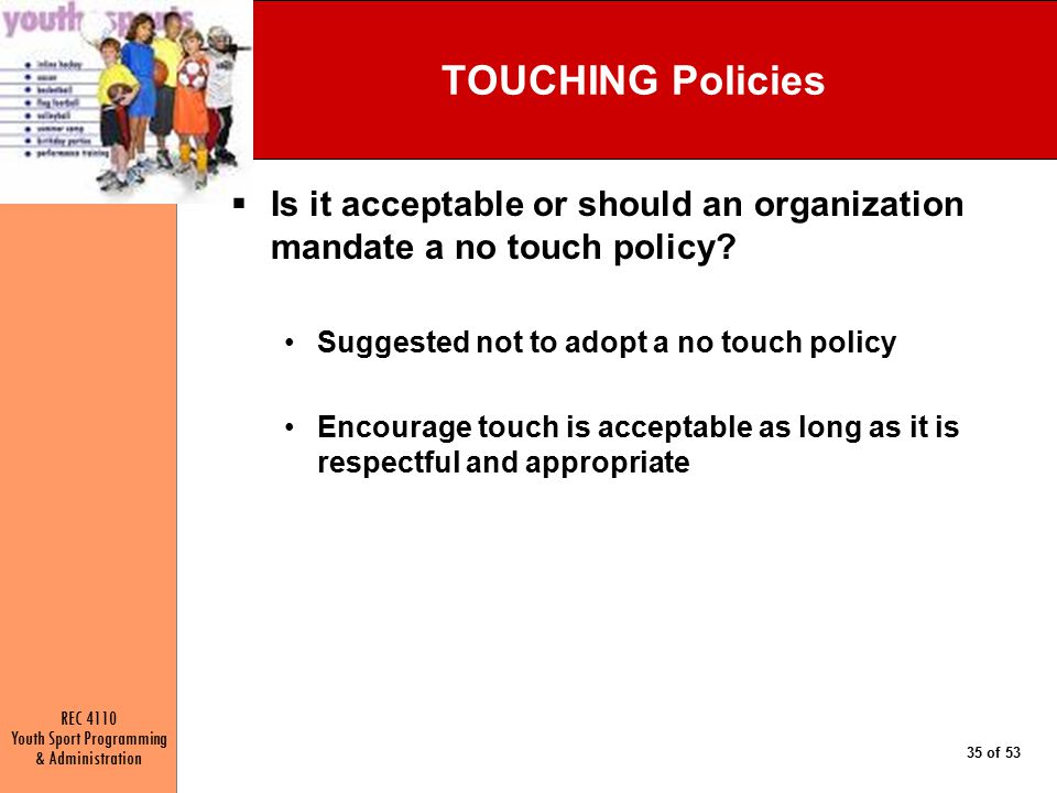 TOUCHING Policies Is it acceptable or should an organization mandate a no touch policy Suggested not to adopt a no touch policy.
