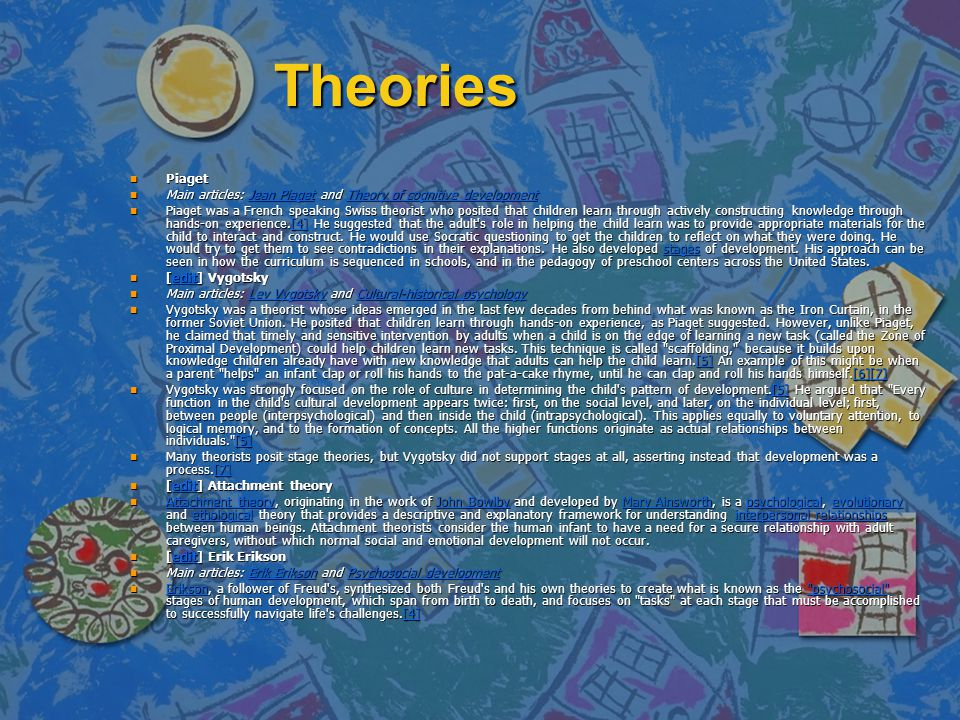 Theories Piaget. Main articles: Jean Piaget and Theory of cognitive development.