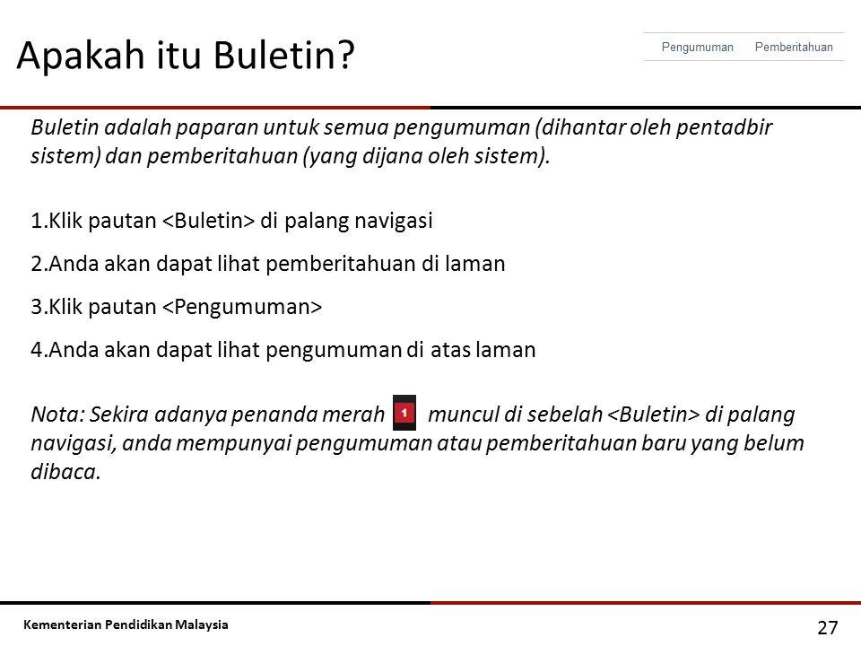 Apakah itu Buletin Buletin adalah paparan untuk semua pengumuman (dihantar oleh pentadbir sistem) dan pemberitahuan (yang dijana oleh sistem).