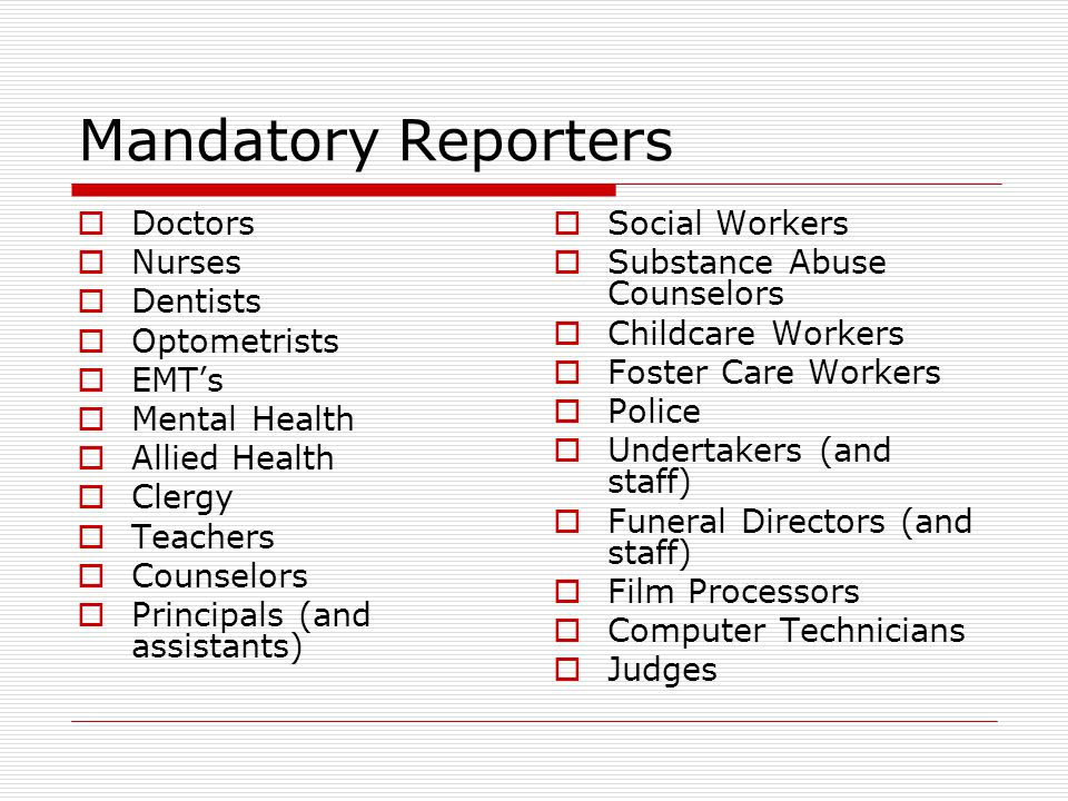 Mandatory Reporters Doctors Nurses Dentists Optometrists EMT's