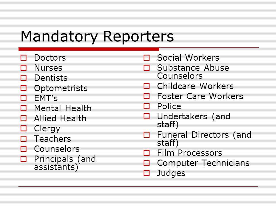 Mandatory Reporters Doctors Nurses Dentists Optometrists EMT's