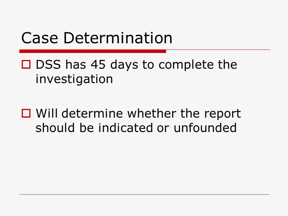 Case Determination DSS has 45 days to complete the investigation