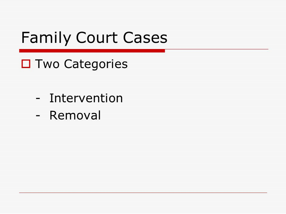 Family Court Cases Two Categories - Intervention - Removal