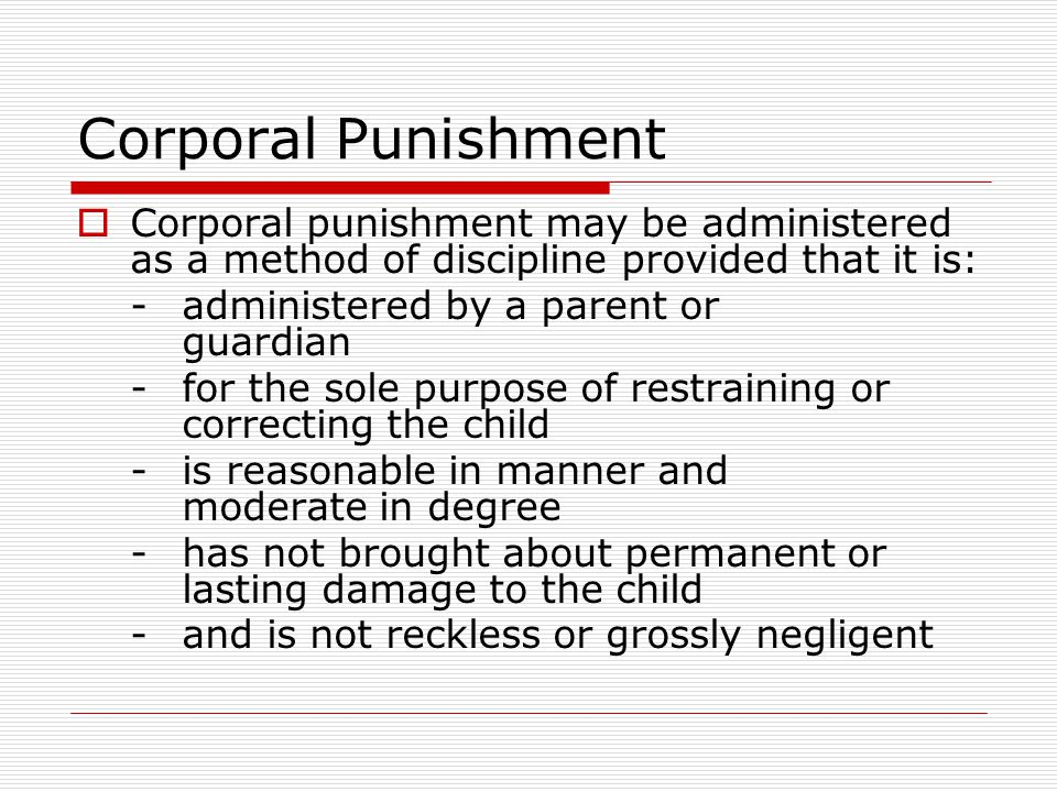 Corporal Punishment Corporal punishment may be administered as a method of discipline provided that it is: