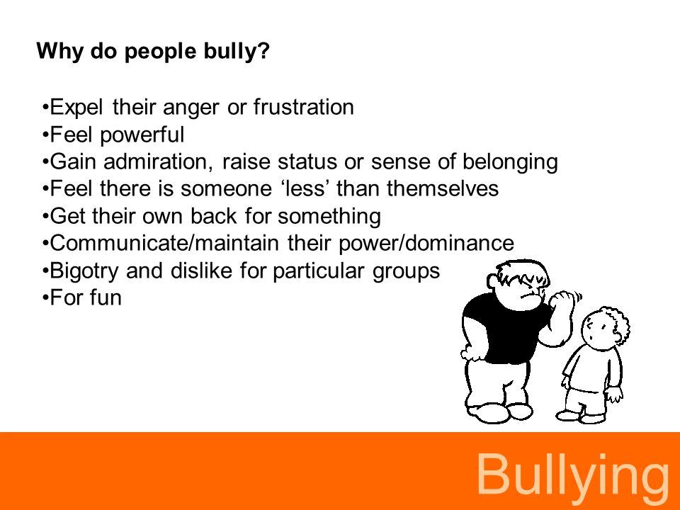 Bullying Why do people bully Expel their anger or frustration