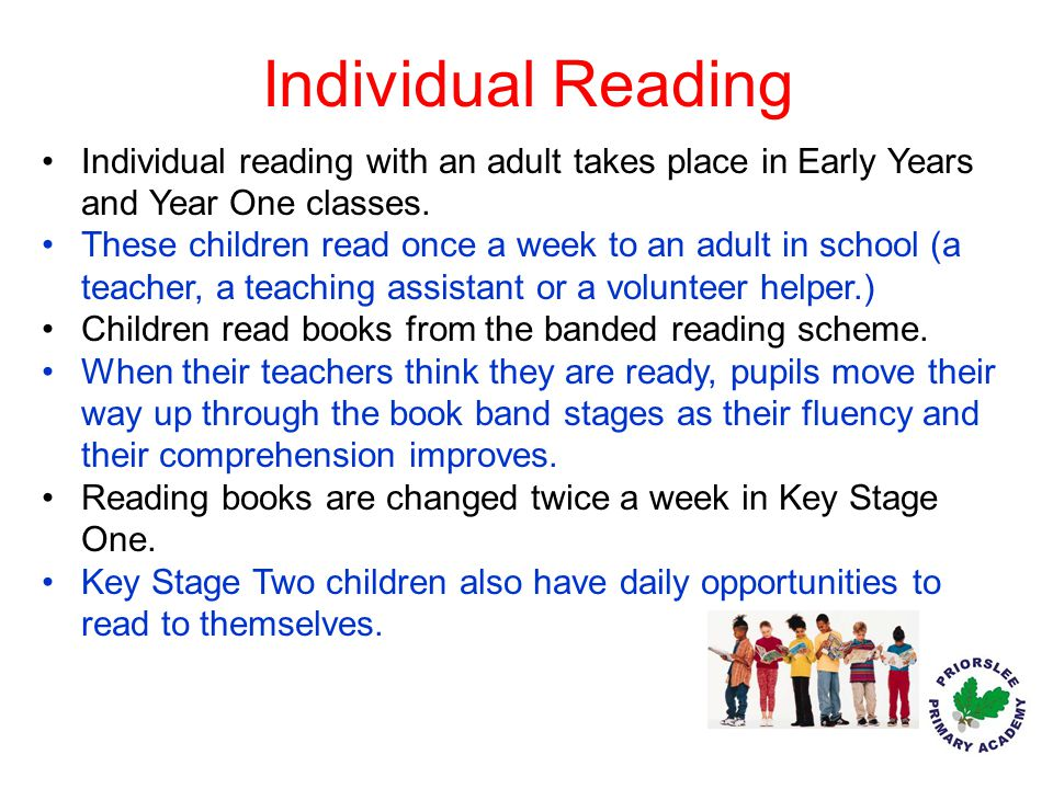 Individual Reading Individual reading with an adult takes place in Early Years and Year One classes.